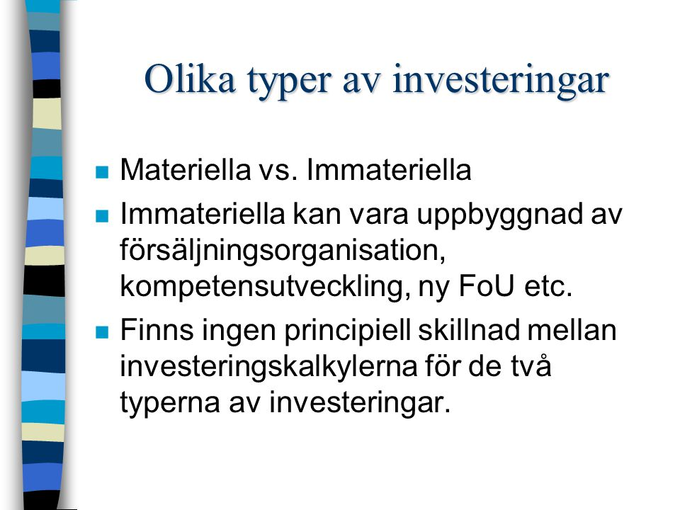 De behandlas dock olika n För materiella investeringar finns särskilda investeringsrutiner varvid medel äskas för det specifika investeringsobjektet.