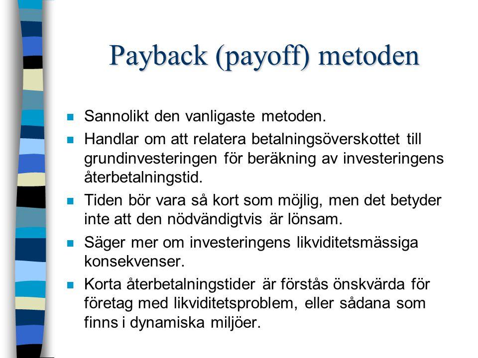 Payback metoden n Vad är payback tiden för följande investering: –grundinvestering = 500 –kassaflöde år 1 = 200 –kassaflöde år 2 = 150 –kassaflöde år 3 = 100 –kassaflöde år 4 = 150