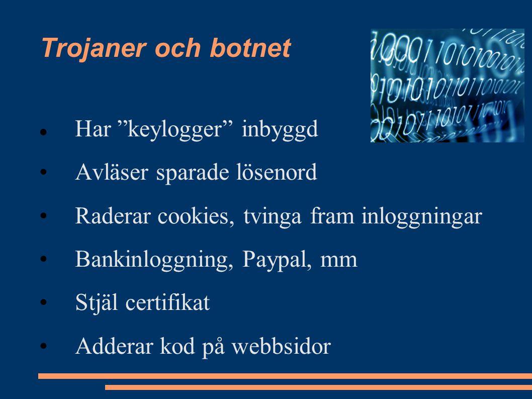 Trojaner och botnet Har keylogger inbyggd Avläser sparade lösenord Raderar cookies, tvinga fram inloggningar Bankinloggning, Paypal, mm Stjäl certifikat Adderar kod på webbsidor