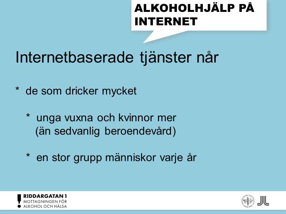 ALKOHOLHJÄLP PÅ INTERNET * de som dricker mycket * unga vuxna och kvinnor mer (än sedvanlig beroendevård) * en stor grupp människor varje år Internetb