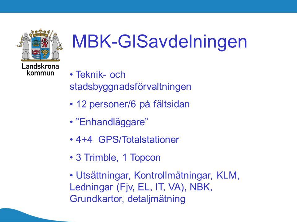 """MBK-GISavdelningen Teknik- och stadsbyggnadsförvaltningen 12 personer/6 på fältsidan """"Enhandläggare"""" 4+4 GPS/Totalstationer 3 Trimble, 1 Topcon Utsätt"""