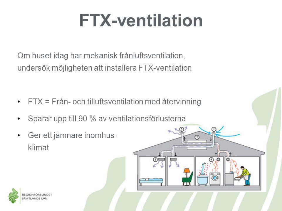 Om huset idag har mekanisk frånluftsventilation, undersök möjligheten att installera FTX-ventilation FTX = Från- och tilluftsventilation med återvinni