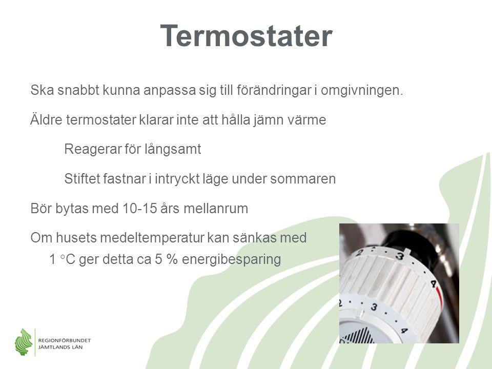 Termostater Ska snabbt kunna anpassa sig till förändringar i omgivningen. Äldre termostater klarar inte att hålla jämn värme Reagerar för långsamt Sti