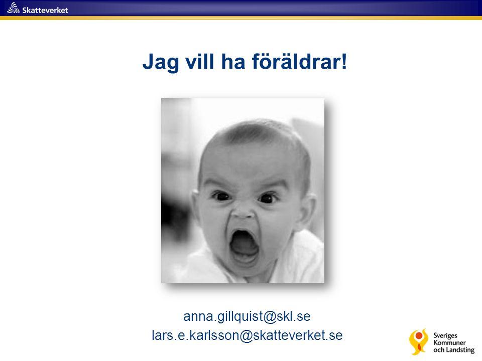 2 Jag vill ha föräldrar! anna.gillquist@skl.se lars.e.karlsson@skatteverket.se