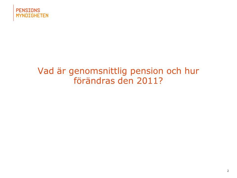 2 Vad är genomsnittlig pension och hur förändras den 2011?