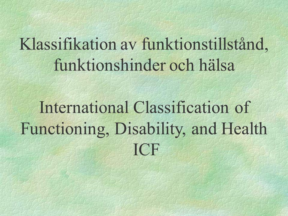 ICF fokuserar på hälsodomäner och hälsorelaterade domäner.