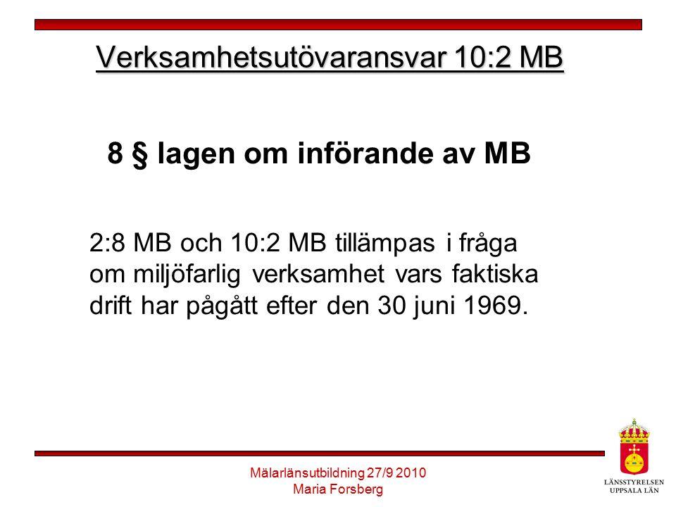 Mälarlänsutbildning 27/9 2010 Maria Forsberg Verksamhetsutövaransvar 10:2 MB 8 § lagen om införande av MB 2:8 MB och 10:2 MB tillämpas i fråga om milj