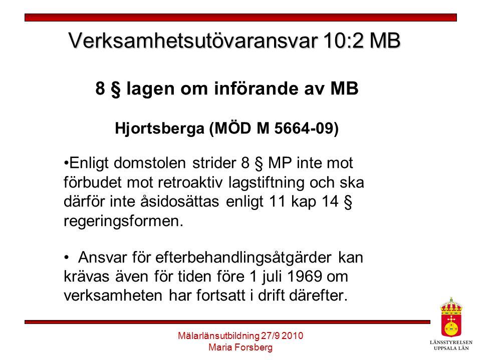 Mälarlänsutbildning 27/9 2010 Maria Forsberg Verksamhetsutövaransvar 10:2 MB 8 § lagen om införande av MB Hjortsberga (MÖD M 5664-09) Enligt domstolen