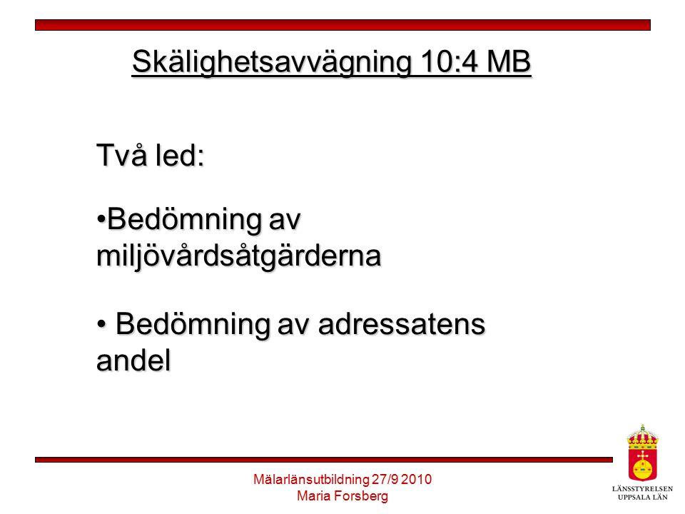 Mälarlänsutbildning 27/9 2010 Maria Forsberg Skälighetsavvägning 10:4 MB Två led: Bedömning av miljövårdsåtgärdernaBedömning av miljövårdsåtgärderna B