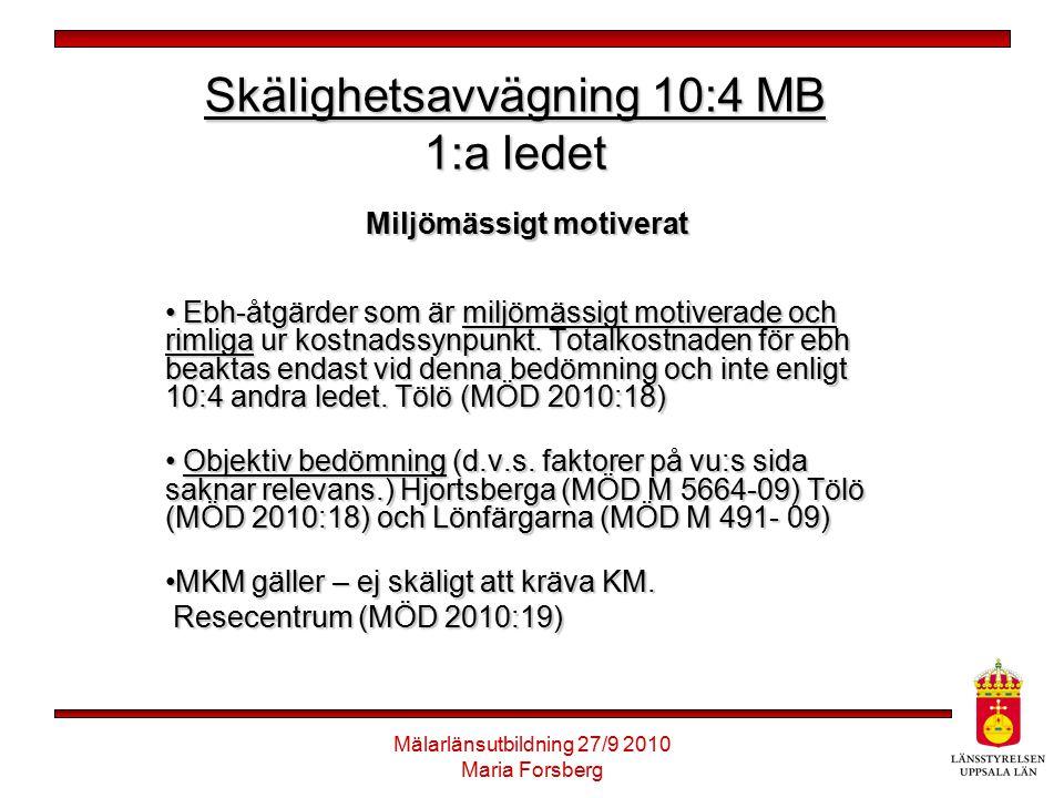 Mälarlänsutbildning 27/9 2010 Maria Forsberg Skälighetsavvägning 10:4 MB 1:a ledet Miljömässigt motiverat Ebh-åtgärder som är miljömässigt motiverade