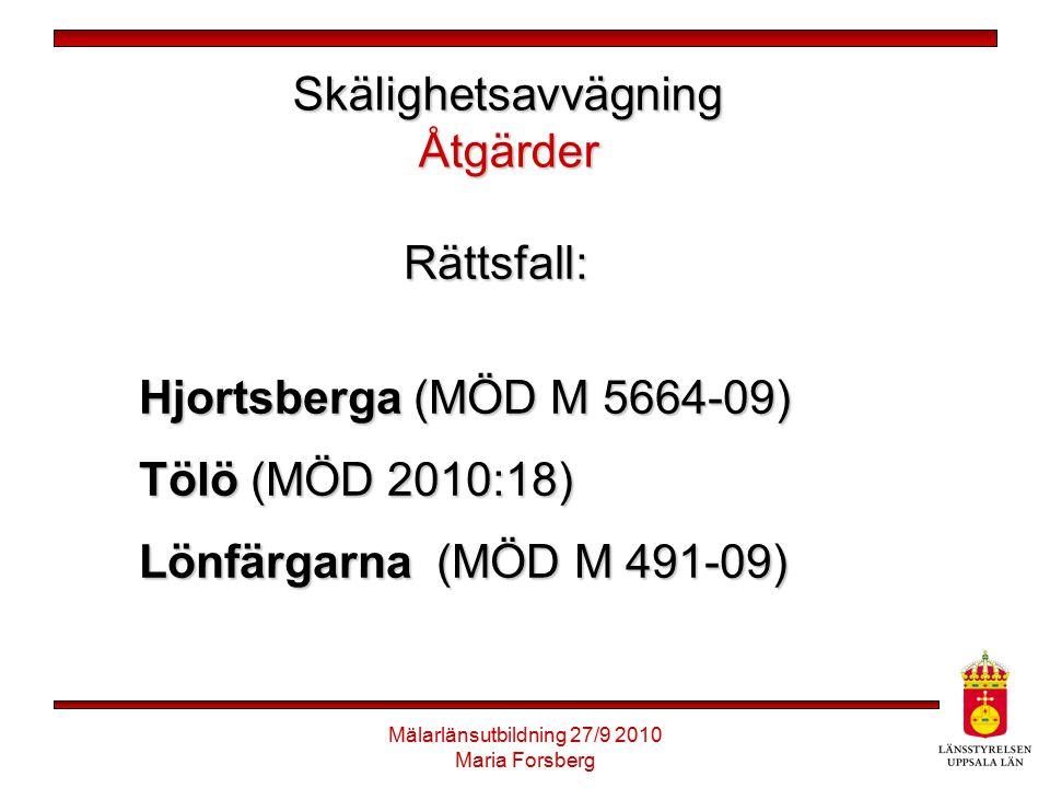 Mälarlänsutbildning 27/9 2010 Maria Forsberg Skälighetsavvägning Åtgärder Rättsfall: Hjortsberga (MÖD M 5664-09) Tölö (MÖD 2010:18) Lönfärgarna (MÖD M