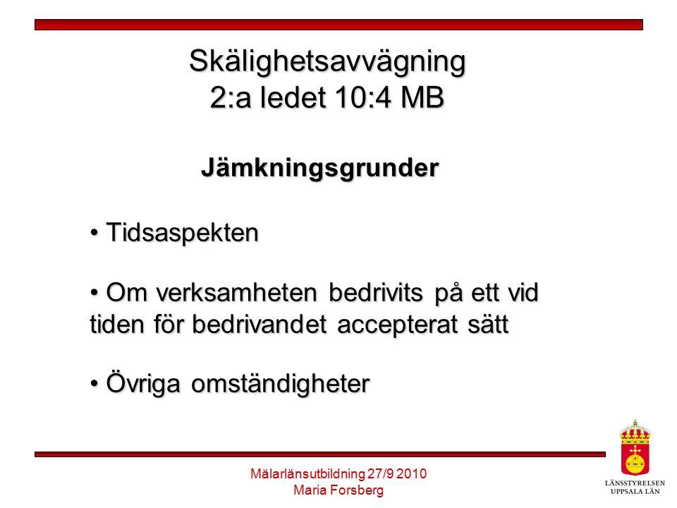 Mälarlänsutbildning 27/9 2010 Maria Forsberg Skälighetsavvägning 2:a ledet 10:4 MB Jämkningsgrunder Tidsaspekten Tidsaspekten Om verksamheten bedrivit