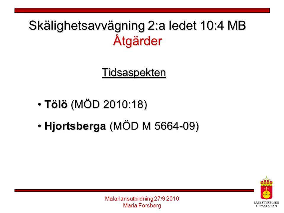 Mälarlänsutbildning 27/9 2010 Maria Forsberg Skälighetsavvägning 2:a ledet 10:4 MB Åtgärder Tidsaspekten Tölö (MÖD 2010:18) Tölö (MÖD 2010:18) Hjortsb