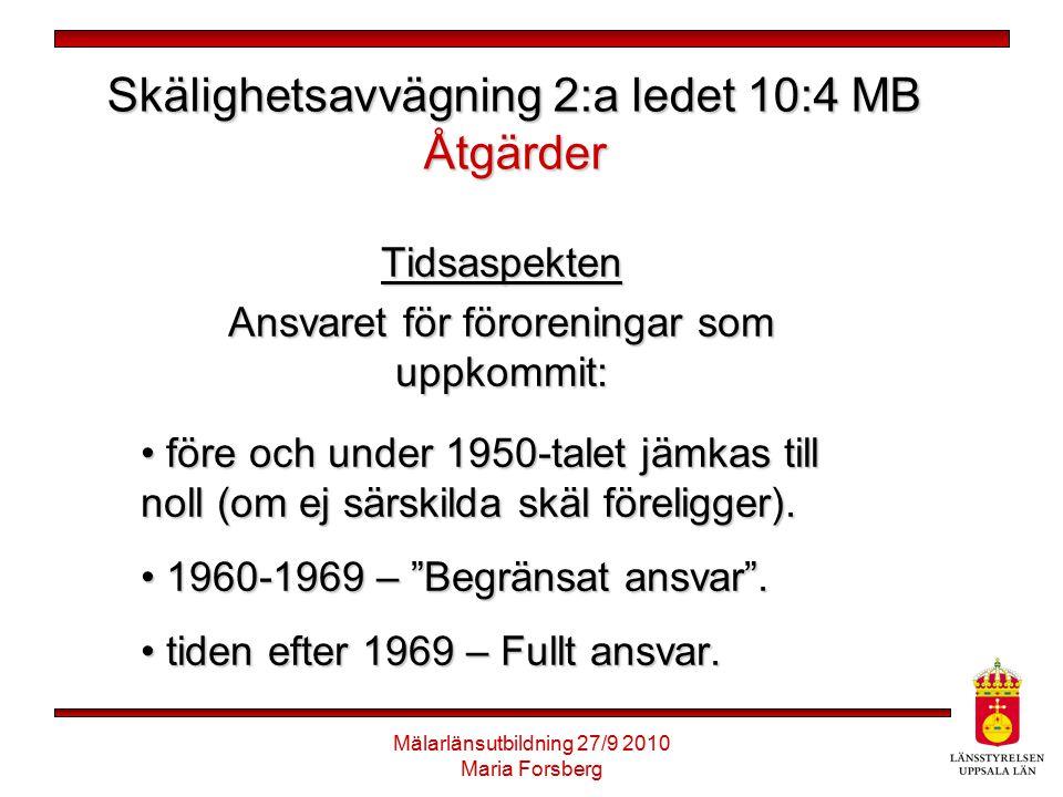 Mälarlänsutbildning 27/9 2010 Maria Forsberg Skälighetsavvägning 2:a ledet 10:4 MB Åtgärder Tidsaspekten Ansvaret för föroreningar som uppkommit: före