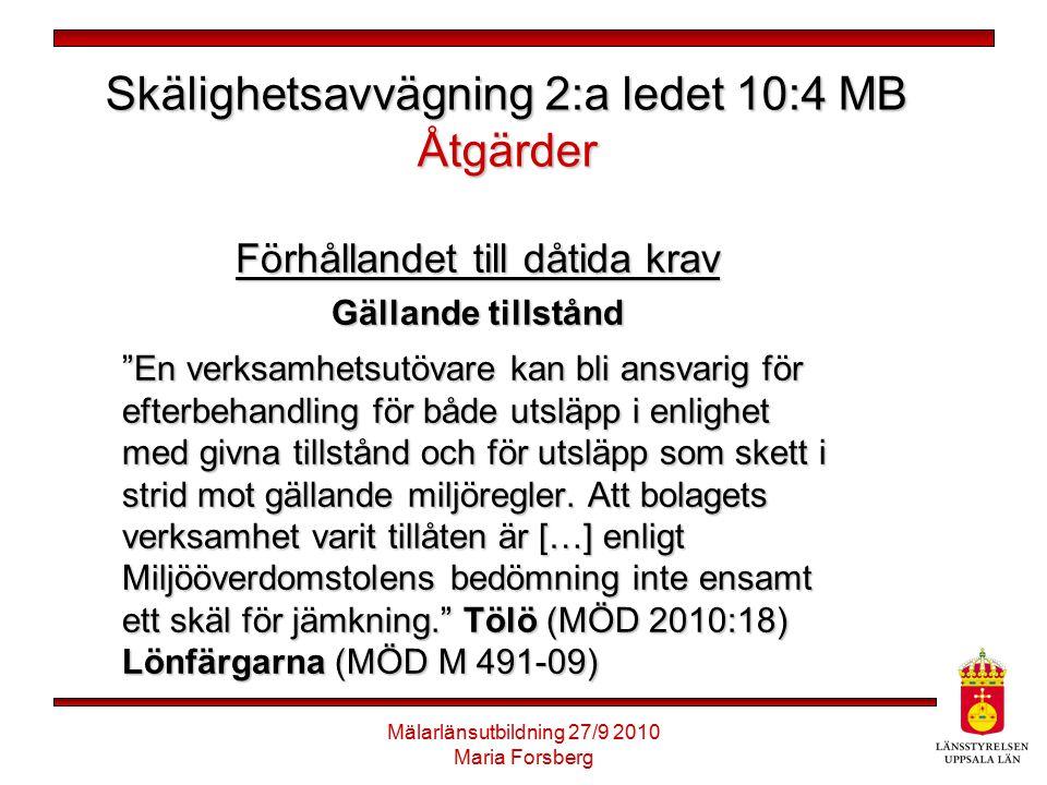 """Mälarlänsutbildning 27/9 2010 Maria Forsberg Skälighetsavvägning 2:a ledet 10:4 MB Åtgärder Förhållandet till dåtida krav Gällande tillstånd """"En verks"""