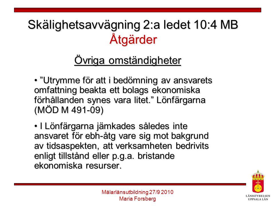 """Mälarlänsutbildning 27/9 2010 Maria Forsberg Skälighetsavvägning 2:a ledet 10:4 MB Åtgärder Övriga omständigheter """"Utrymme för att i bedömning av ansv"""