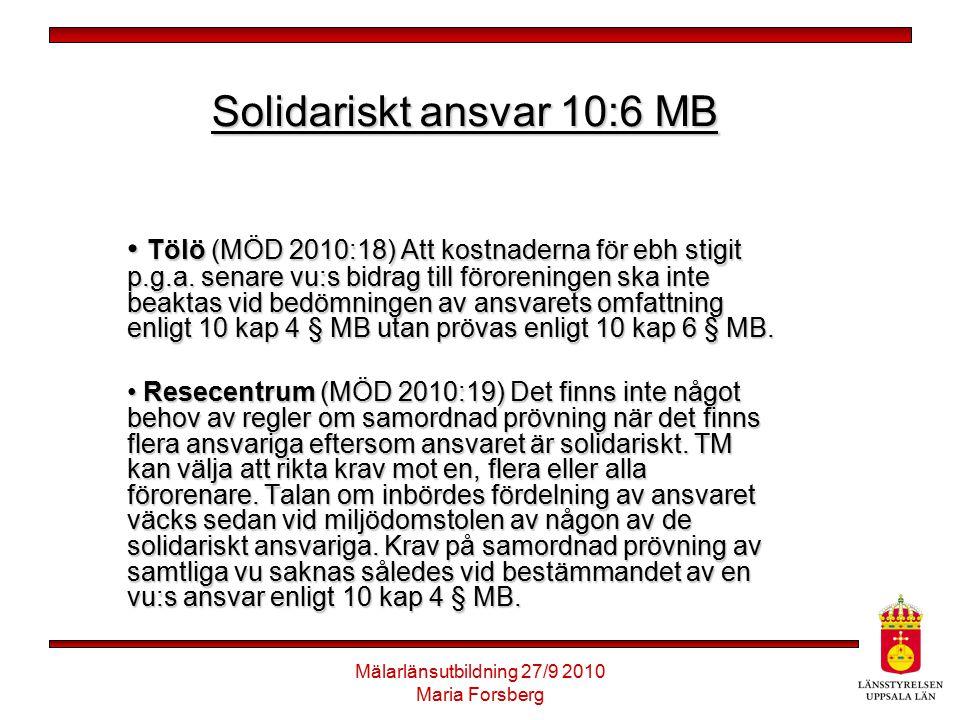 Mälarlänsutbildning 27/9 2010 Maria Forsberg Solidariskt ansvar 10:6 MB Tölö (MÖD 2010:18) Att kostnaderna för ebh stigit p.g.a. senare vu:s bidrag ti