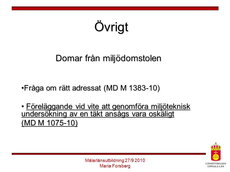 Mälarlänsutbildning 27/9 2010 Maria Forsberg Övrigt Domar från miljödomstolen Fråga om rätt adressat (MD M 1383-10)Fråga om rätt adressat (MD M 1383-1