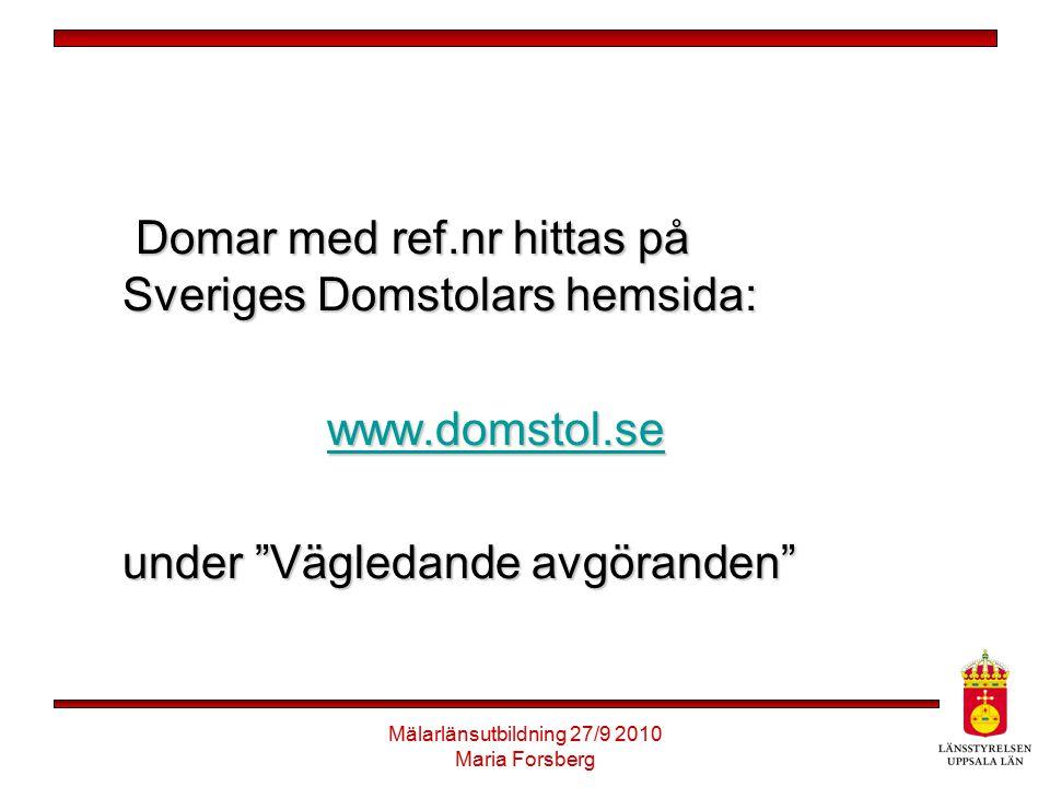 Mälarlänsutbildning 27/9 2010 Maria Forsberg Domar med ref.nr hittas på Sveriges Domstolars hemsida: Domar med ref.nr hittas på Sveriges Domstolars he