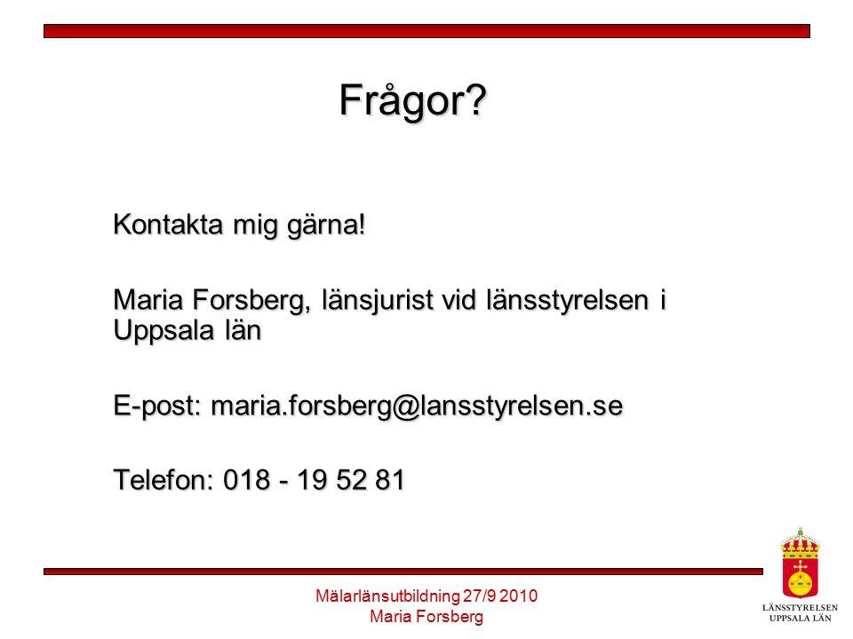 Mälarlänsutbildning 27/9 2010 Maria Forsberg Frågor? Kontakta mig gärna! Maria Forsberg, länsjurist vid länsstyrelsen i Uppsala län E-post: maria.fors