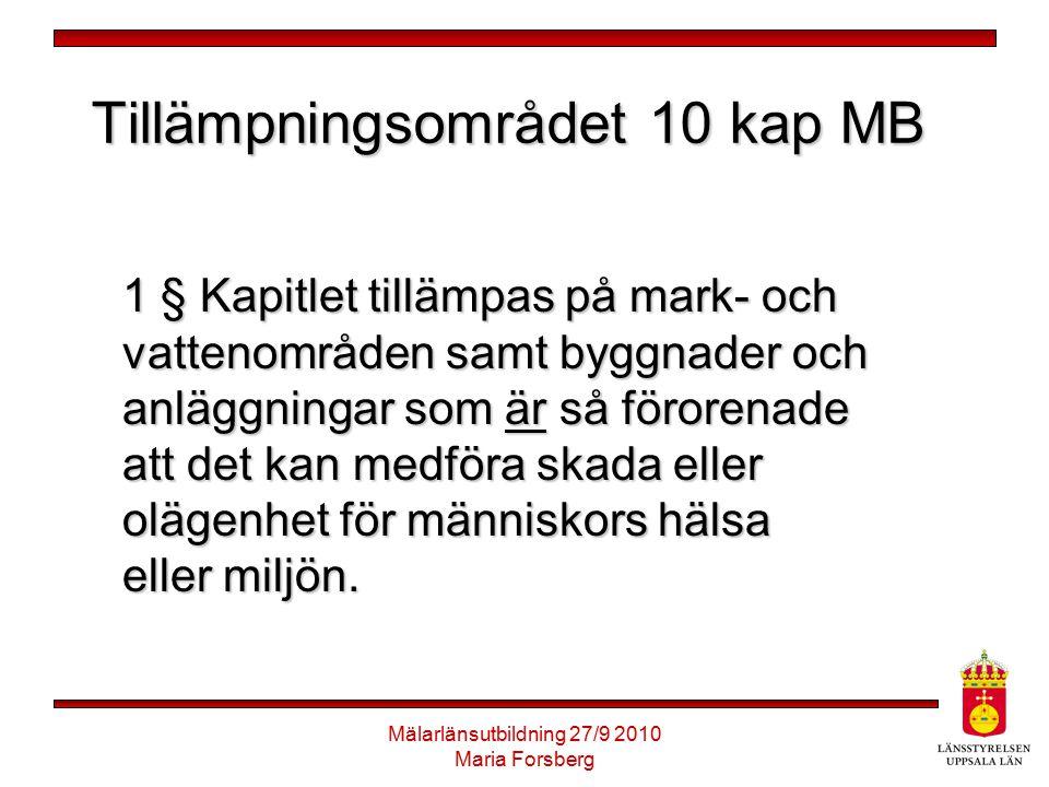 Mälarlänsutbildning 27/9 2010 Maria Forsberg Tillämpningsområdet 10 kap MB 1 § Kapitlet tillämpas på mark- och vattenområden samt byggnader och anlägg
