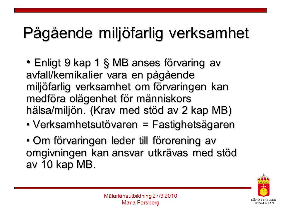 Mälarlänsutbildning 27/9 2010 Maria Forsberg Pågående miljöfarlig verksamhet Enligt 9 kap 1 § MB anses förvaring av avfall/kemikalier vara en pågående