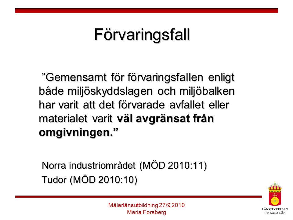 """Mälarlänsutbildning 27/9 2010 Maria Forsberg Förvaringsfall """"Gemensamt för förvaringsfallen enligt både miljöskyddslagen och miljöbalken har varit att"""