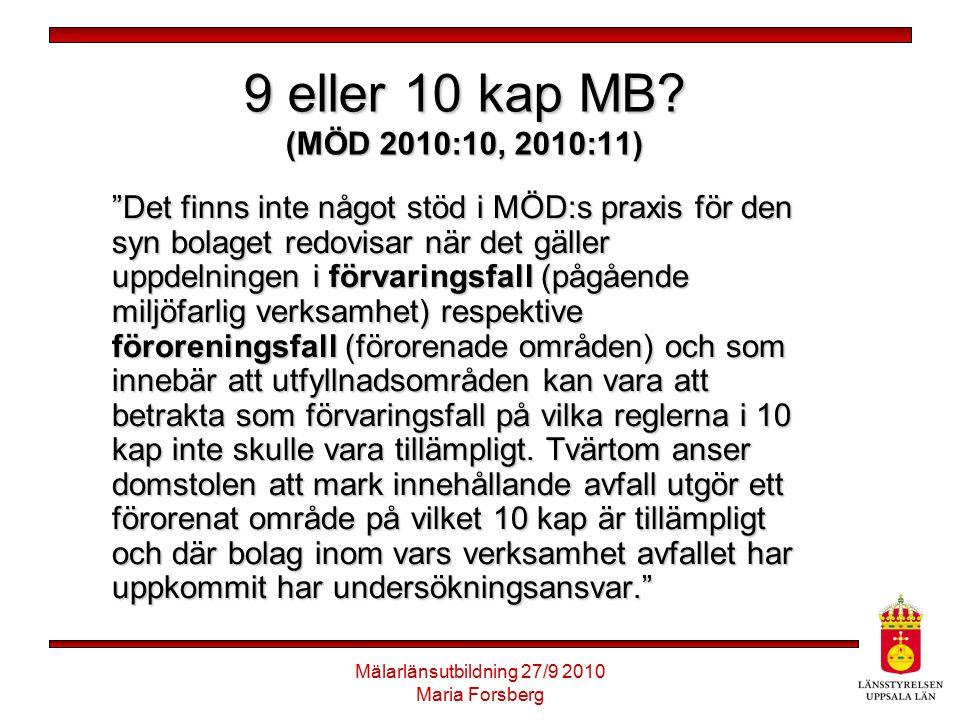 Mälarlänsutbildning 27/9 2010 Maria Forsberg Verksamhetsutövare 10:2 MB 2 § Ansvarig för efterbehandling är den som bedriver eller har bedrivit en verksamhet eller vidtagit en åtgärd som har bidragit till föroreningen (verksamhetsutövaren).