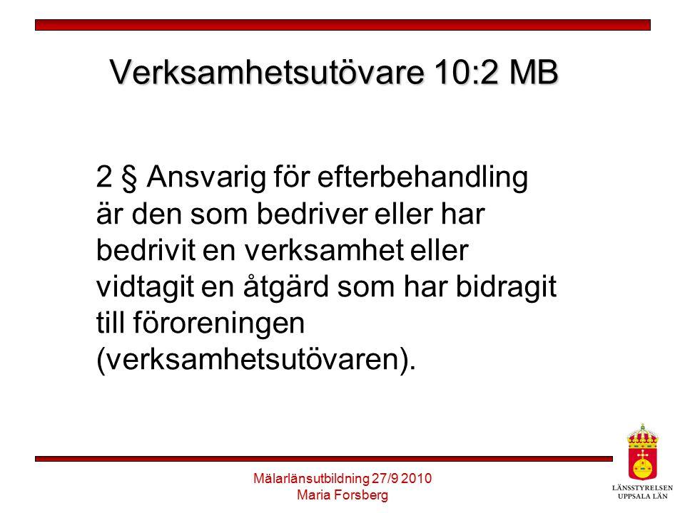 Mälarlänsutbildning 27/9 2010 Maria Forsberg Verksamhetsutövare 10:2 MB 2 § Ansvarig för efterbehandling är den som bedriver eller har bedrivit en ver