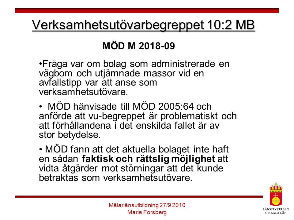 Mälarlänsutbildning 27/9 2010 Maria Forsberg Verksamhetsutövarbegreppet 10:2 MB MÖD M 2018-09 Fråga var om bolag som administrerade en vägbom och utjä