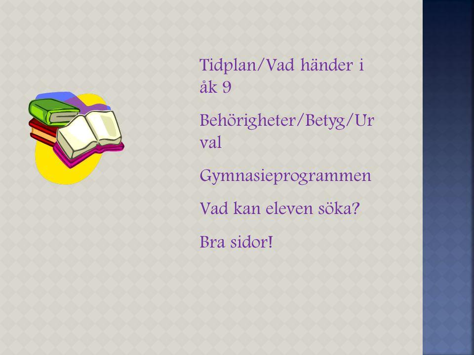 Tidplan/Vad händer i åk 9 Behörigheter/Betyg/Ur val Gymnasieprogrammen Vad kan eleven söka? Bra sidor!
