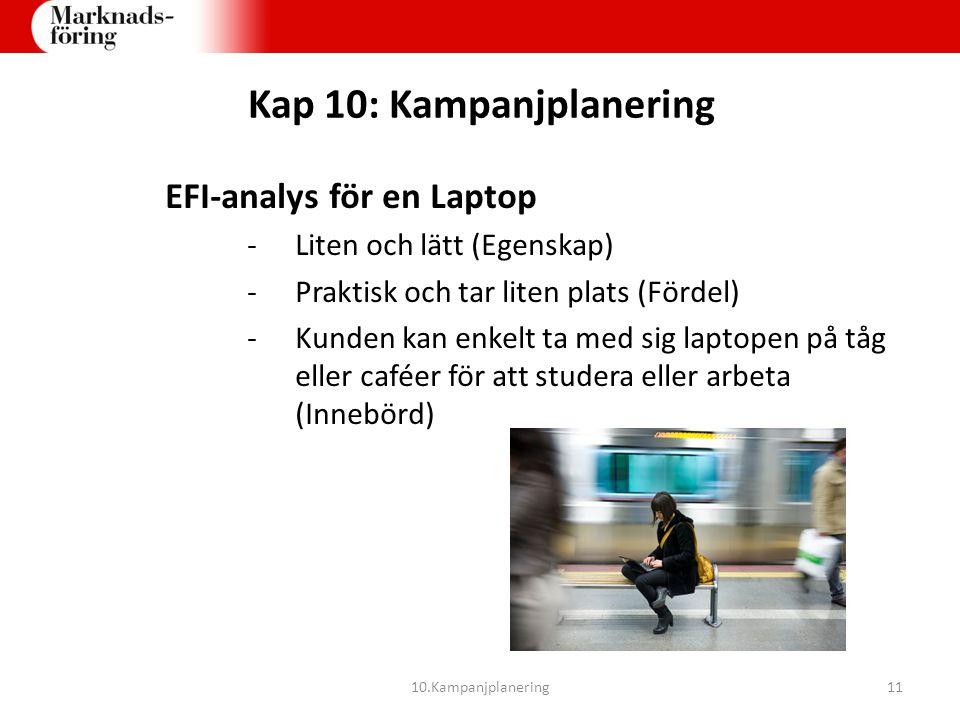 Kap 10: Kampanjplanering EFI-analys för en Laptop -Liten och lätt (Egenskap) -Praktisk och tar liten plats (Fördel) -Kunden kan enkelt ta med sig lapt
