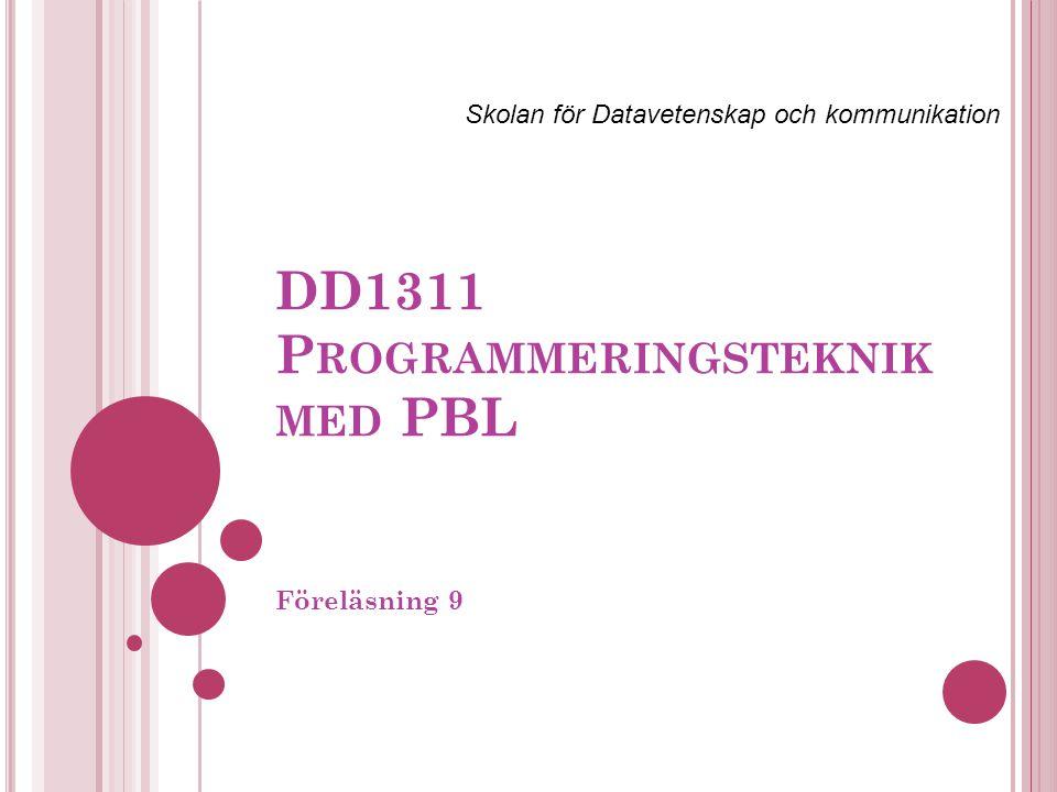 DD1311 P ROGRAMMERINGSTEKNIK MED PBL Föreläsning 9 Skolan för Datavetenskap och kommunikation
