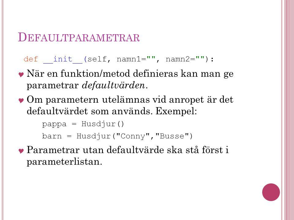 D EFAULTPARAMETRAR def __init__(self, namn1= , namn2= ):  När en funktion/metod definieras kan man ge parametrar defaultvärden.