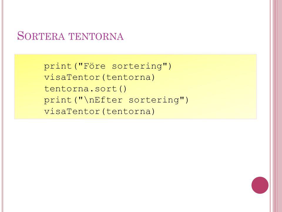 S ORTERA TENTORNA print( Före sortering ) visaTentor(tentorna) tentorna.sort() print( \nEfter sortering ) visaTentor(tentorna)