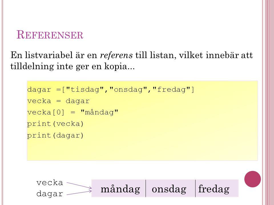R EFERENSER En listvariabel är en referens till listan, vilket innebär att tilldelning inte ger en kopia... dagar =[