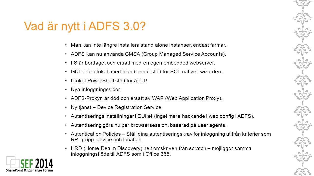 Vad är nytt i ADFS 3.0? Man kan inte längre installera stand alone instanser, endast farmar. ADFS kan nu använda GMSA (Group Managed Service Accounts)