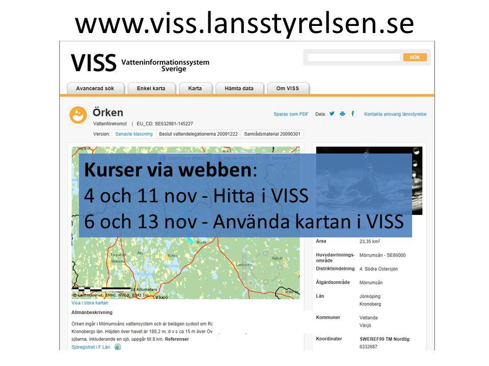 www.viss.lansstyrelsen.se Kurser via webben: 4 och 11 nov - Hitta i VISS 6 och 13 nov - Använda kartan i VISS