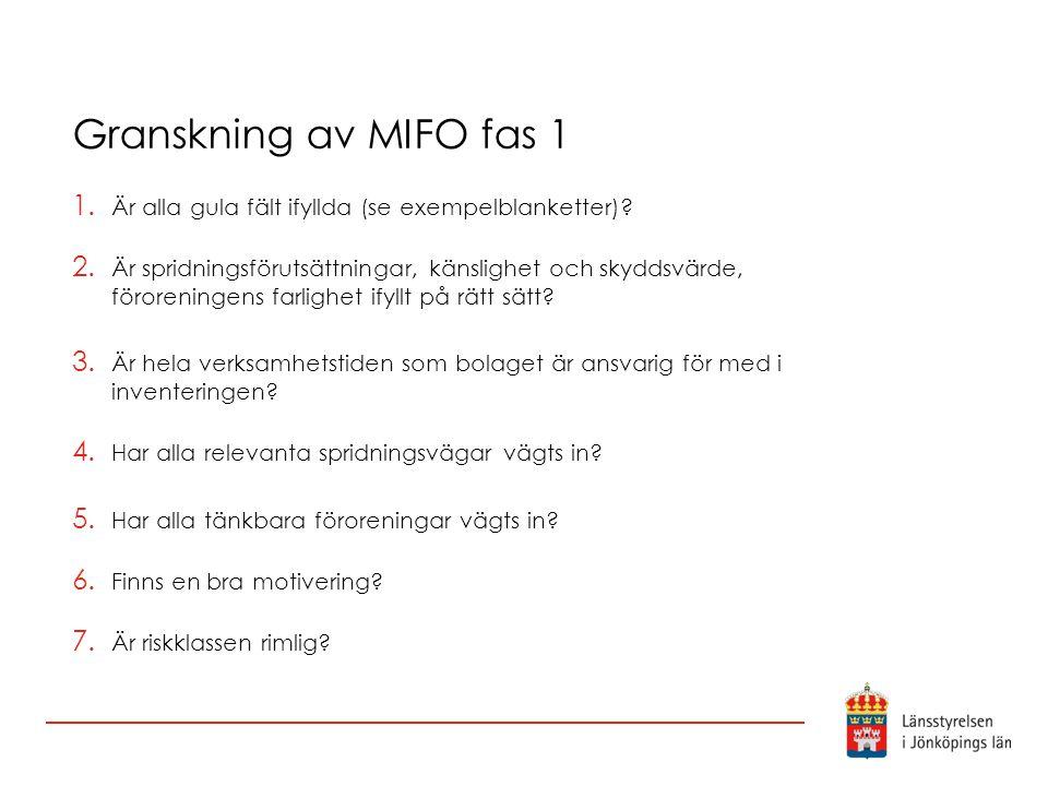 Granskning av MIFO fas 1 1. Är alla gula fält ifyllda (se exempelblanketter)? 2. Är spridningsförutsättningar, känslighet och skyddsvärde, föroreninge