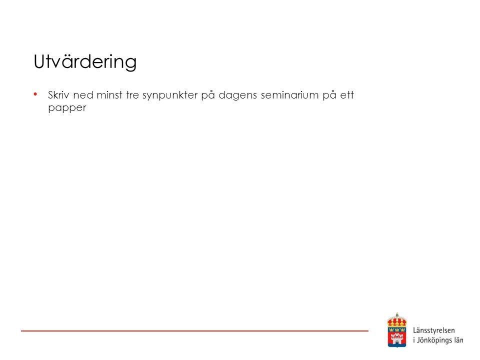 Utvärdering Skriv ned minst tre synpunkter på dagens seminarium på ett papper