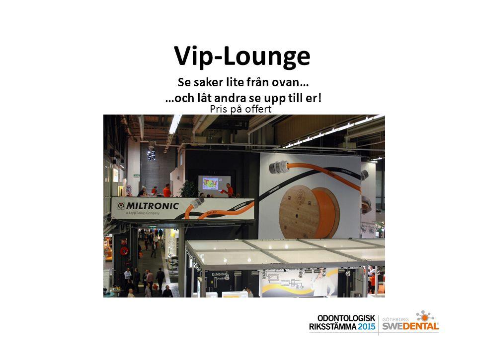Vip-Lounge Se saker lite från ovan… …och låt andra se upp till er! Pris på offert