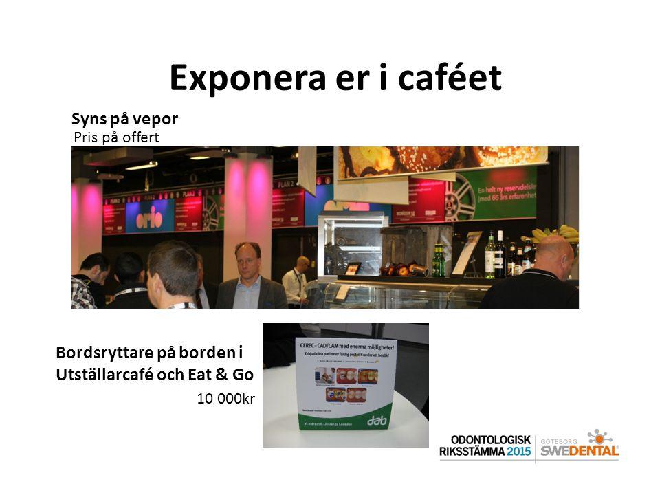 Exponera er i caféet Syns på vepor Bordsryttare på borden i Utställarcafé och Eat & Go Pris på offert 10 000kr