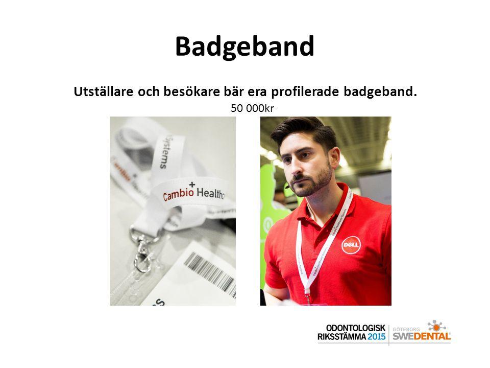 Badgeband Utställare och besökare bär era profilerade badgeband. 50 000kr