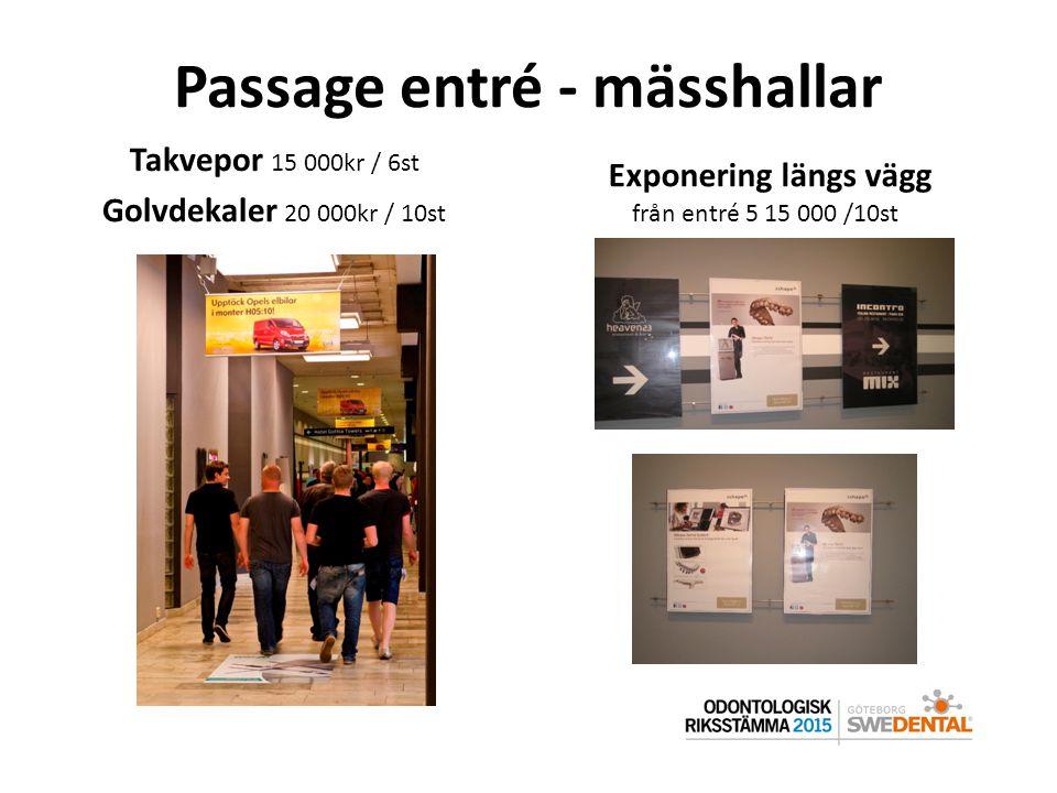 Passage entré - mässhallar Takvepor 15 000kr / 6st Golvdekaler 20 000kr / 10st Exponering längs vägg från entré 5 15 000 /10st