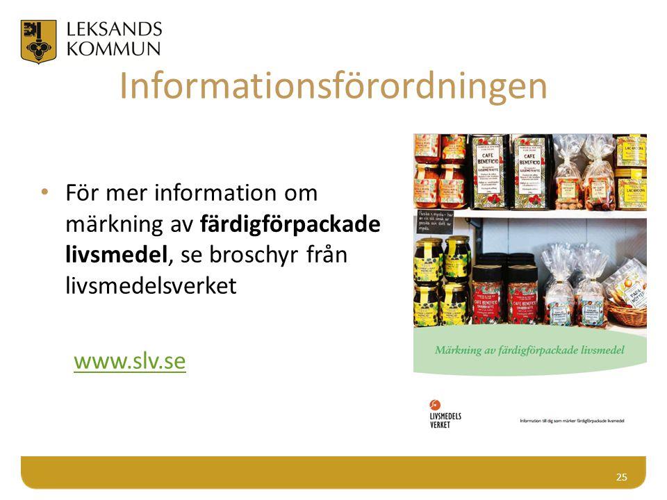 Informationsförordningen För mer information om märkning av färdigförpackade livsmedel, se broschyr från livsmedelsverket www.slv.se 25