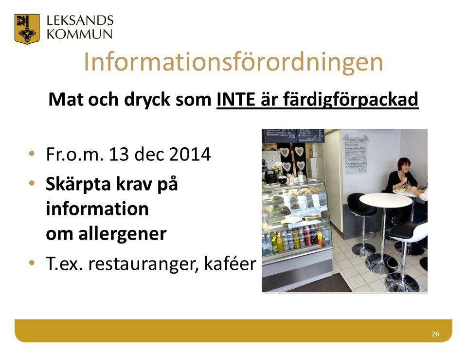 Informationsförordningen Mat och dryck som INTE är färdigförpackad Fr.o.m. 13 dec 2014 Skärpta krav på information om allergener T.ex. restauranger, k
