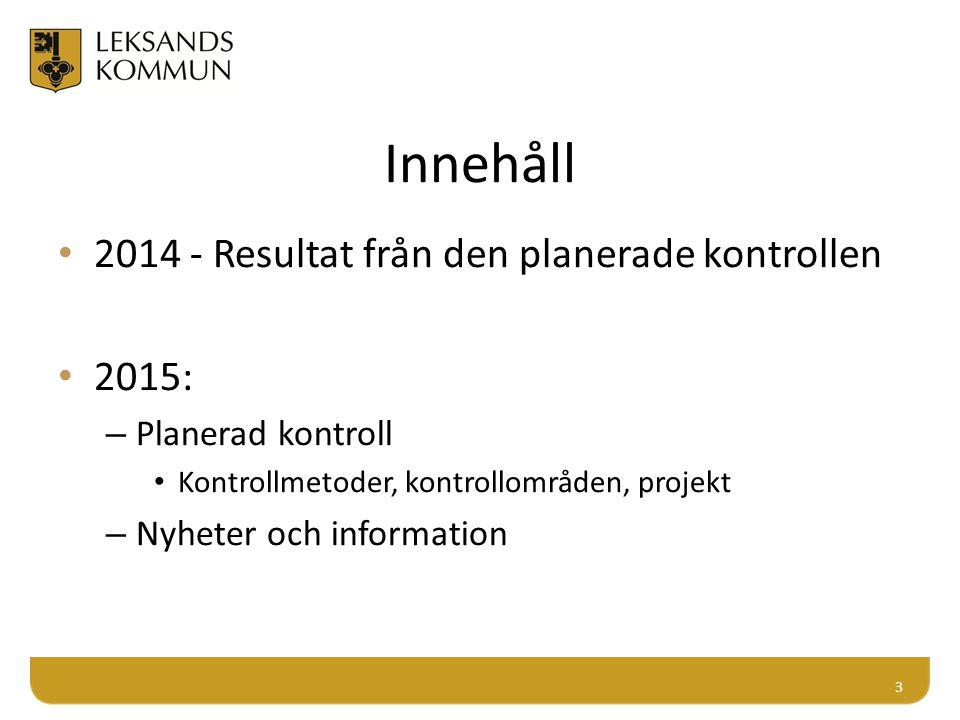 Innehåll 2014 - Resultat från den planerade kontrollen 2015: – Planerad kontroll Kontrollmetoder, kontrollområden, projekt – Nyheter och information 3