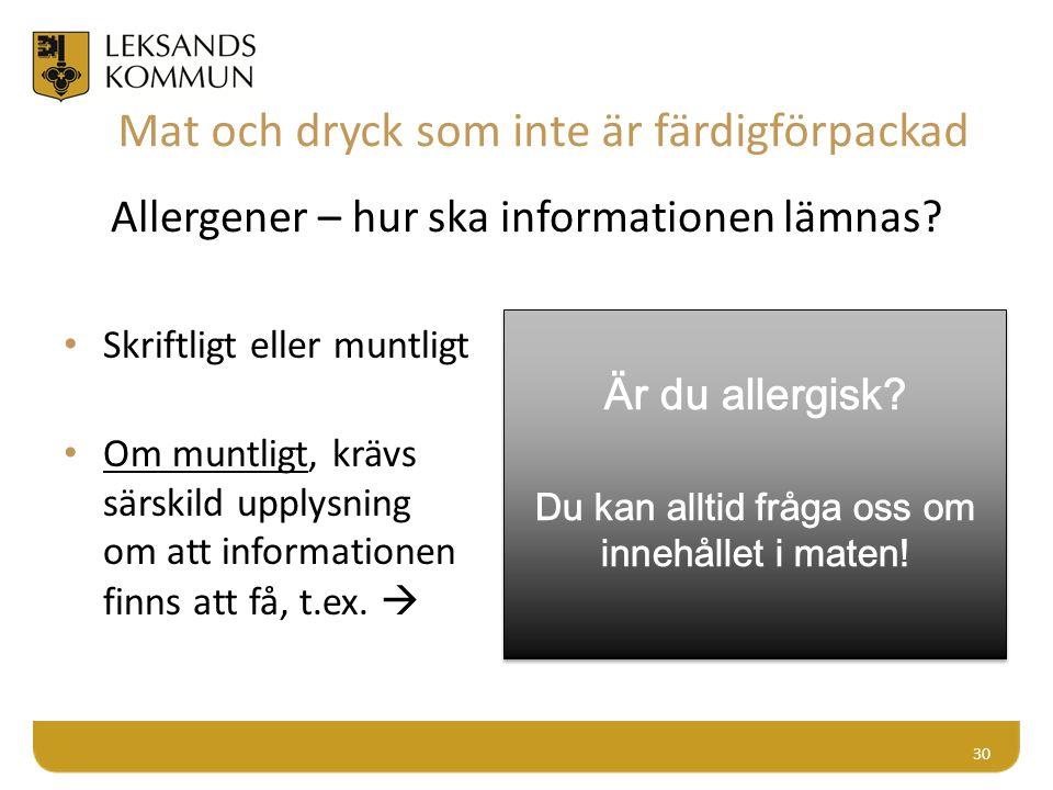 Allergener – hur ska informationen lämnas? Skriftligt eller muntligt Om muntligt, krävs särskild upplysning om att informationen finns att få, t.ex. 
