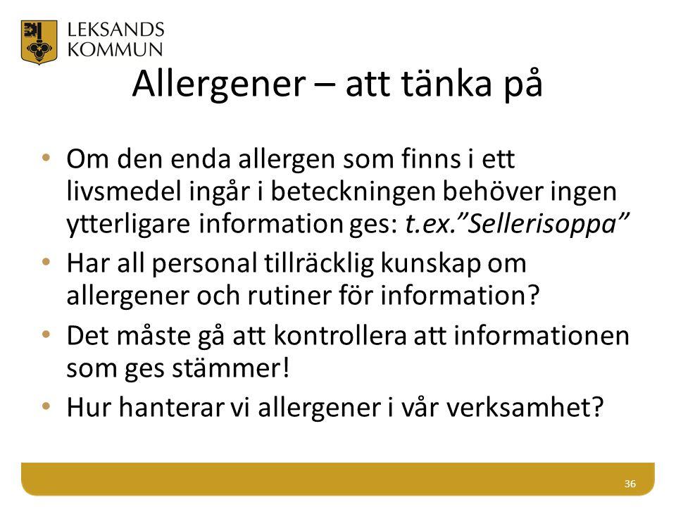 """Allergener – att tänka på Om den enda allergen som finns i ett livsmedel ingår i beteckningen behöver ingen ytterligare information ges: t.ex.""""Selleri"""