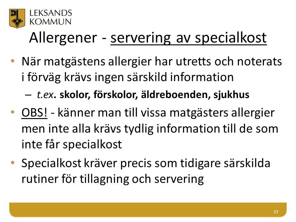 Allergener - servering av specialkost När matgästens allergier har utretts och noterats i förväg krävs ingen särskild information – t.ex. skolor, förs